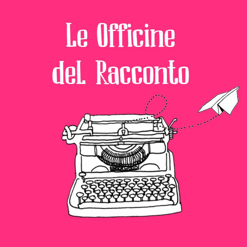 Le Officine del Racconto, scrittura creativa e storytelling!