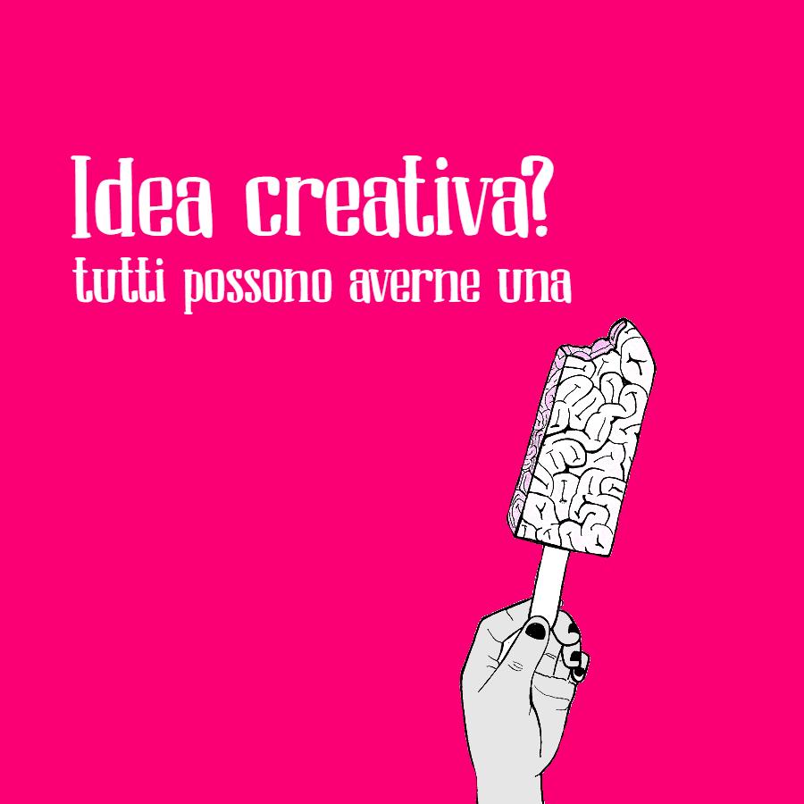 Idea creativa: chiunque può averne una. In Italia costa anche poco