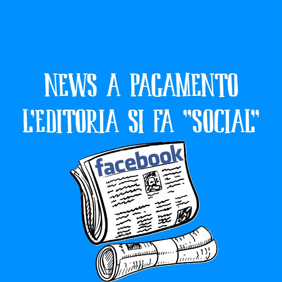 Facebook strizza l'occhio agli editori: le news diventano social e a pagamento