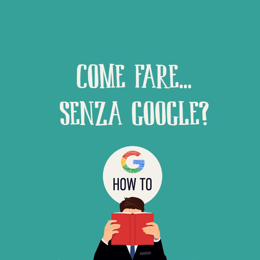 """""""Come fare…"""" se non ci fosse Google?"""