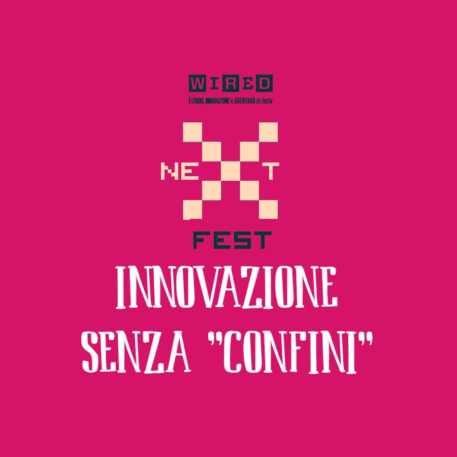 """Innovazione senza """"confini"""": arriva il Wired Next Fest"""