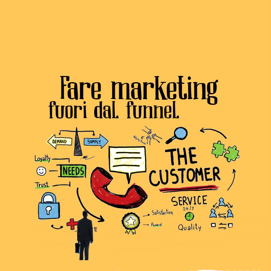 """Aziende, clienti e marketing: dentro o """"fuori dal funnel""""?"""