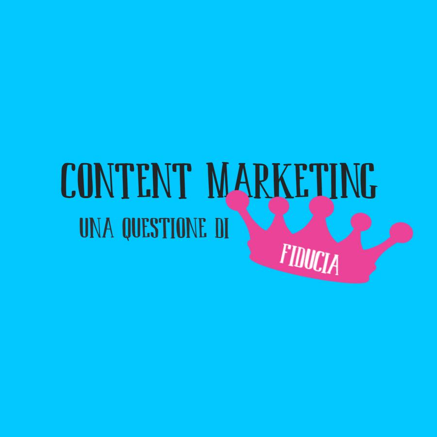 Content marketing e clienti contenti: il contenuto è il re, ma la fiducia è la regina