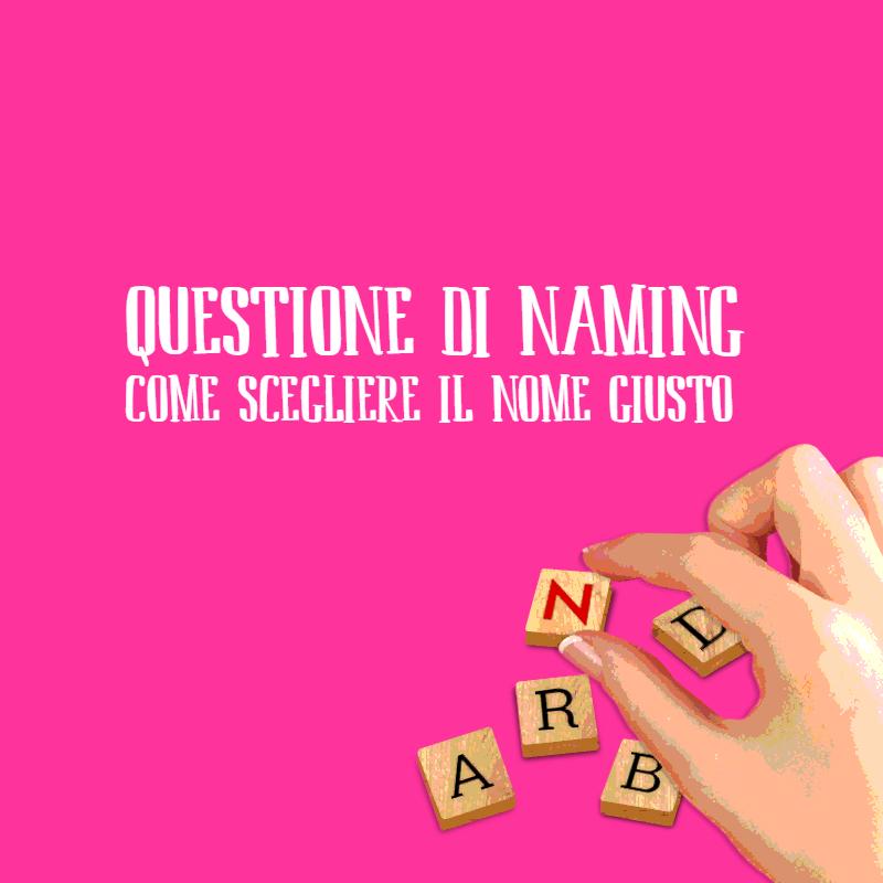 Naming: come scegliere il nome giusto per un brand o un prodotto