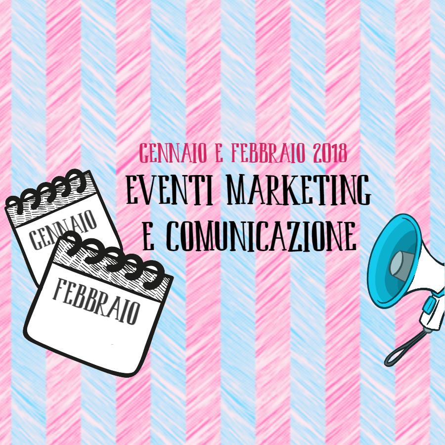 Marketing e comunicazione 2018: ecco gli eventi imperdibili di gennaio e febbraio