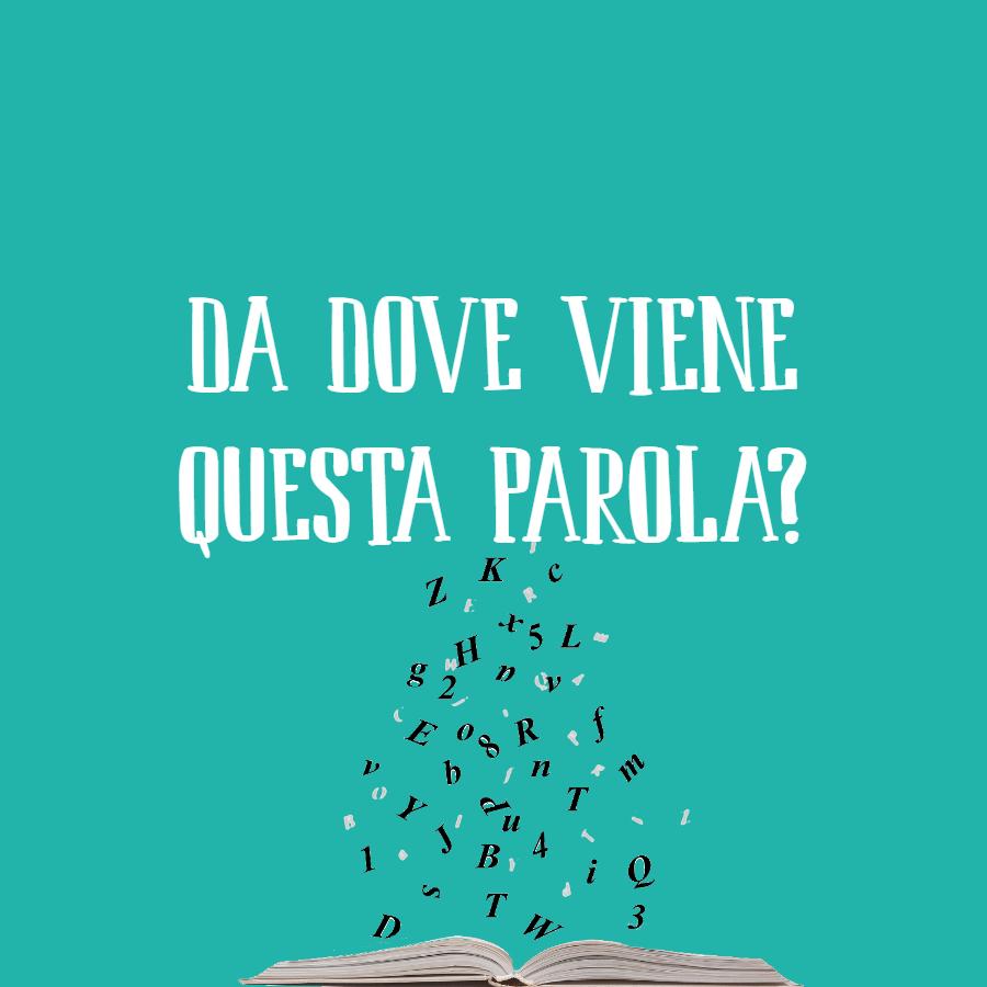 L'origine delle parole italiane: sai da dove nascono queste?