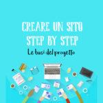 Creare un sito step by step: le basi del progetto