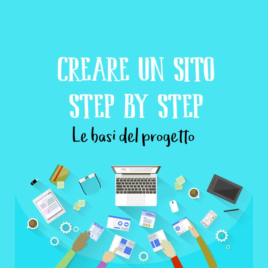 Creare un sito step by step: le basi del tuo progetto