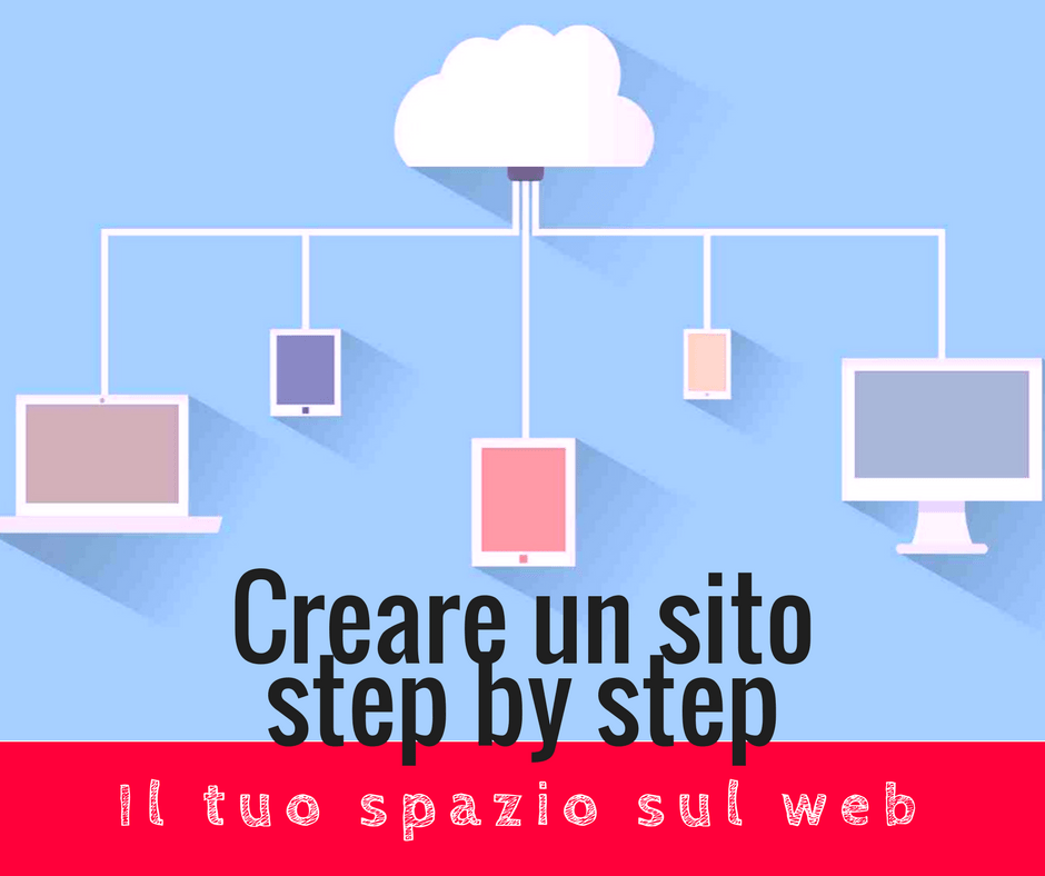Creare un sito step by step: il tuo spazio sul web