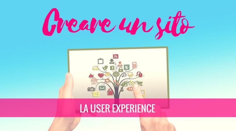 Creare un sito step by step: l'importanza della user experience