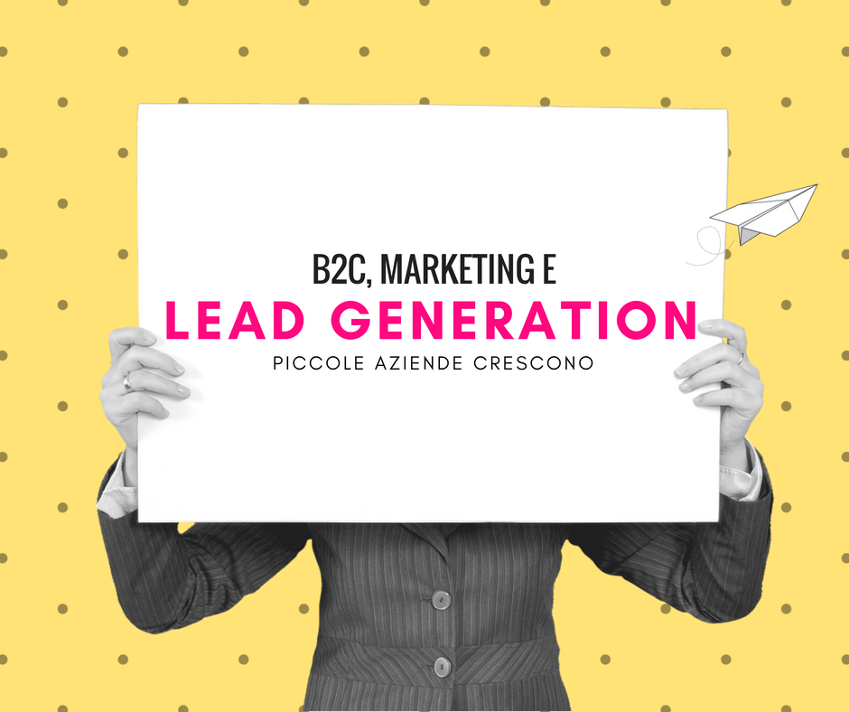Lead generation, B2C e marketing: piccole aziende crescono